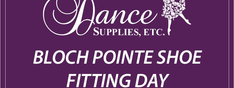 Bloch Pointe Shoe Fitting Day – Saturday, Nov. 7
