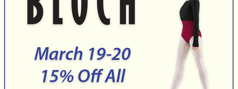 Bloch Weekend March 19-20 – 15% Off!